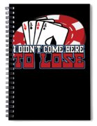 I Didnt Come Here To Lose Poker Player Spiral Notebook