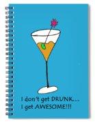 I Don't Get Drunk Spiral Notebook