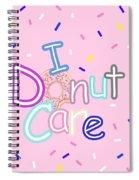 I Donut Care Spiral Notebook