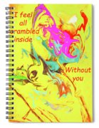 I Feel All Scrambled Inside Without You Spiral Notebook