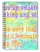 I Gave Up Smoking, Drinking And Sex. Those Were The Worst 15 Minutes Of My Life Spiral Notebook