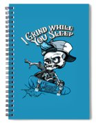 I Grind While You Sleep Spiral Notebook