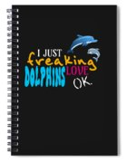 I Just Freaking Love Dolphins Ok Spiral Notebook