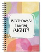 I Know Right- Birthday Art By Linda Woods Spiral Notebook