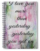I Love You More Than Yesterday 2 Spiral Notebook