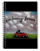 Im Leaving Forever Spiral Notebook