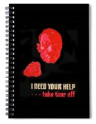 I Need Your Help Take Time Off Propaganda Poster Circa 1944 Spiral Notebook