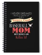 I Never Dreamed I Would Grow Up To Be A Super Cool Baseball Mom But Here I Am Killing It Spiral Notebook