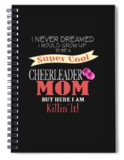 I Never Dreamed I Would Grow Up To Be A Super Cool Cheerleader Mom But Here I Am Killing It Spiral Notebook