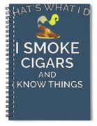 I Smoke Cigars And Know Things Spiral Notebook