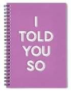 I Told You So Purple- Art By Linda Woods Spiral Notebook