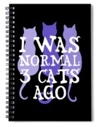 I Was Normal 3 Cats Ago 5 Spiral Notebook