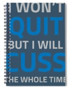I Wont Quit But I Will Cuss The Whole Time Spiral Notebook