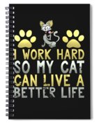 I Work Hard So My Cat Can Live A Better Life Spiral Notebook