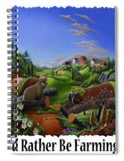 Id Rather Be Farming - Springtime Groundhog Farm Landscape 1 Spiral Notebook