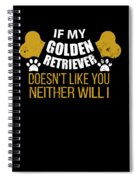 If My Golden Retriever Doesn T Like You Spiral Notebook