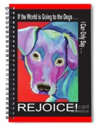 If The World Is Going To The Dogs I Can Only Say Rejoice Spiral Notebook