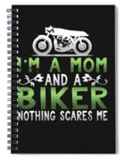 Im A Mom And A Biker Nothing Scares Me Spiral Notebook