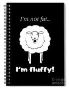 I'm Not Fat Spiral Notebook