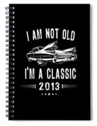 Im Not Old Im A Classic Since 2013 Birthday Gift Spiral Notebook