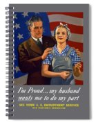 I'm Proud... My Husband Wants Me To Do My Part Spiral Notebook