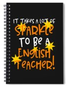 It Takes A Lot Of Sparkle To Be A English Teacher Spiral Notebook