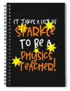 It Takes A Lot Of Sparkle To Be A Physics Teacher Spiral Notebook