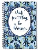 Just For Today, Be Brave Spiral Notebook