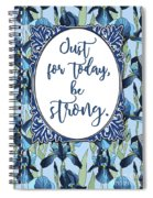 Just For Today, Be Strong. Spiral Notebook