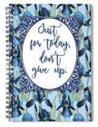 Just For Today, Dont Give Up Spiral Notebook