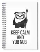 Keep Calm And Yub Nub Spiral Notebook