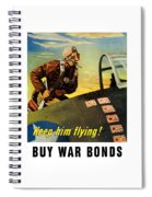 Keep Him Flying - Buy War Bonds  Spiral Notebook