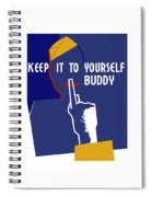 Keep It To Yourself Buddy Spiral Notebook