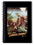Keep That Lumber Coming Spiral Notebook