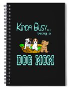 Kinda Busy Being A Dog Mom Spiral Notebook