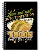 Lead Me Not Into Temptation Except Tacos Thats Still Cool Spiral Notebook