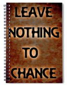 Leave Nothing To Chance Spiral Notebook