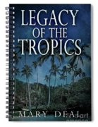 Legacy Of The Tropics Spiral Notebook