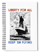 Liberty For All -- Keep 'em Flying  Spiral Notebook