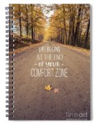 Life Begins At The End Of Your Comfort Zone Spiral Notebook