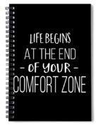 Life Begins At The End Of Your Comfort Zone Tee Spiral Notebook