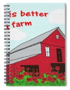 Life Is Better On A Farm Spiral Notebook