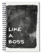 Like A Boss- Black And White Art By Linda Woods Spiral Notebook