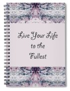 Live Your Life To The Fullest Spiral Notebook
