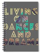 Living On Dances And Dreams Spiral Notebook