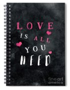 Love Is All You Need Motivational Quote Spiral Notebook