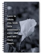 Love Is When You Look Into Someone's Eyes And You See Their Hear Spiral Notebook
