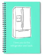 Love You To The Refrigerator- Art By Linda Woods Spiral Notebook