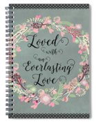 Loved With An Everlasting Love Spiral Notebook