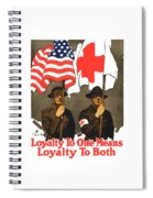 Loyalty To One Means Loyalty To Both Spiral Notebook
